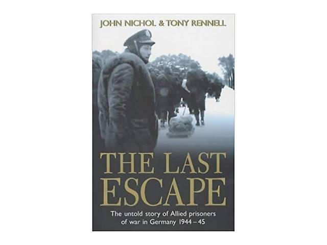 продам The Last Escape: The Untold Story of Allied Prisoners of War in Germany 1944-1945 бу в Киеве