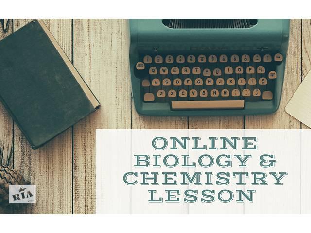 Репетитор, онлайн уроки химии и биологии- объявление о продаже   в Украине